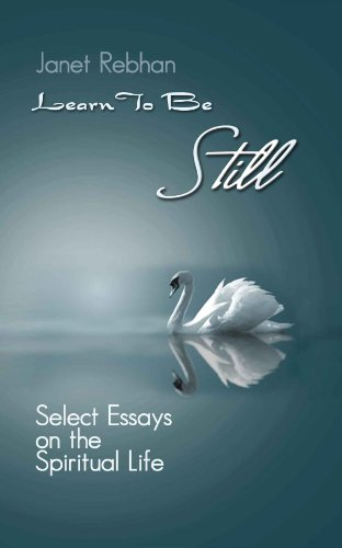 Learn To Be Still: Select Essays on the Spiritual Life