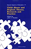 img - for Child Abuse and Neglect: Theory, Research and Practice (Special Aspects of Education) book / textbook / text book