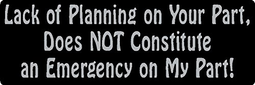 """3 - Lack of Planning on Your Part, Does Not Constitute an Emergency on My Part! Helmet/Hard Hat/Motorcycle Sticker 1x3"""", hard hat, helmet, cell phone, funny, humorous, vinyl decal label sticker from I Make Decals"""