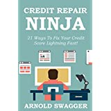 Credit Repair Ninja (A 5 Minute Guide) - 21 Ways To Fix Your Credit Score Lightning Fast - 2016: How To Fix Your...