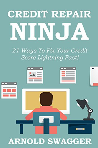 Credit Repair Ninja (A 5 Minute Guide) - 21 Ways To Fix Your Credit Score Lightning Fast - 2016: How To Fix Your Bad Credit Score In 30 Days Or Less