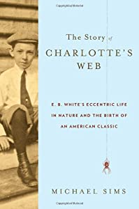 The Story Of Charlottes Web EB Whites Eccentric Life In Nature And Birth