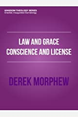 Law and Grace: Conscience and License (Kingdom Theology Series) Kindle Edition