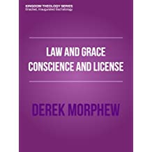 Law and Grace: Conscience and License (Kingdom Theology Series)
