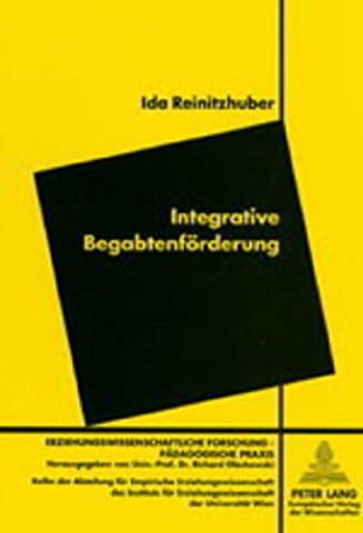 Integrative Begabtenförderung (Erziehungswissenschaftliche Forschung - pädagogische Praxis) (German Edition)