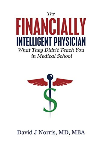 The Financially Intelligent Physician: What They Didn't Teach You in Medical School (Practice Management Medical)