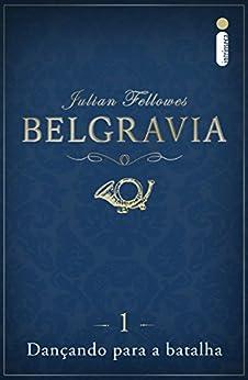 Belgravia: Dançando para a batalha (Capítulo 1) por [Fellowes, Julian]