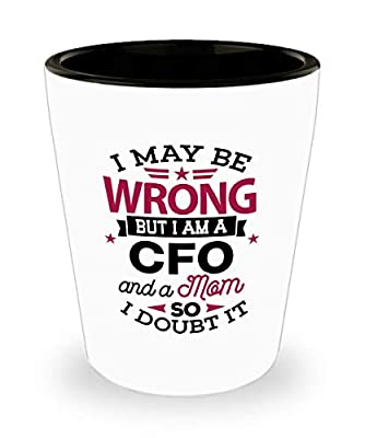 CFO Shot Glass, Funny Gift for CFO - I May Be Wrong But I Am A CFO Financial Planning, Record-keeping, Financial Reporting, Company Ceramic Cup Novelt