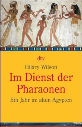 Im Dienst der Pharaonen: Ein Jahr im alten Ägypten (dtv Sachbuch)