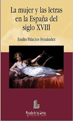 Mujer y las letras en la España del siglo XVIII, la Arcadia de las letras: Amazon.es: Palacios Fernández, Emilio: Libros