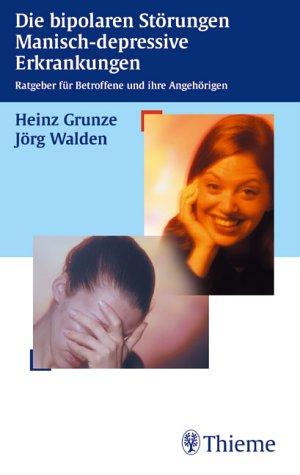 Die bipolaren Störungen, Manisch-depressive Erkrankungen
