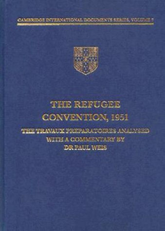 The Refugees Convention, 1951: The Travaux Préparatoires Analysed (Cambridge International Documents Series)