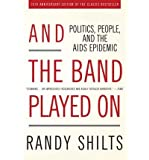 [ And the Band Played on: Politics, People, and the AIDS Epidemic (Anniversary) Shilts, Randy ( Author ) ] { Paperback } 2007