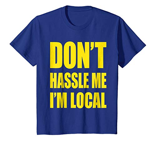 Dont Hassle Me Im Local T-Shirt Funny Movie Humor