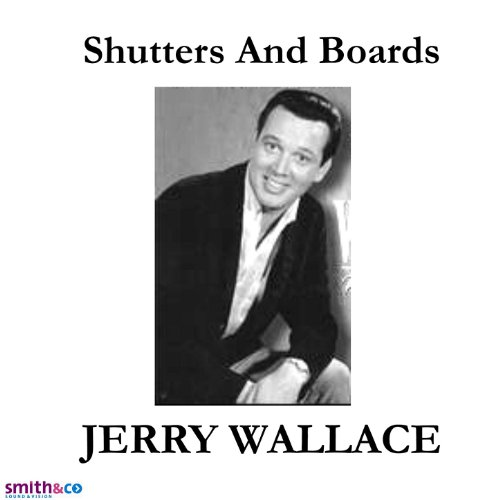Jerry Wallace Shutters And Boards Other Town And Country Hits