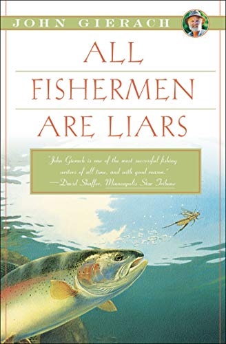 All Fishermen Are Liars (John Gierach's Fly-fishing Library) ()