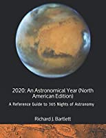 2020: An Astronomical Year (North American Edition): A Reference Guide to 365 Nights of Astronomy