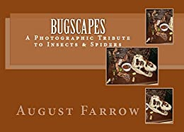 BugScapes: A Photographic Tribute to Insects & Spiders (English Edition) por [Farrow, August]