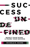 Success Undefined: Reject Your Fears & Frame Your Success