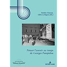 Penser lavenir au temps de Georges Pompidou (Georges Pompidou – Études t. 9) (French Edition)