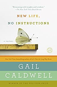 New Life, No Instructions: A Memoir by Gail Caldwell ebook deal