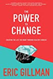 The Power to Change: Creating the Life You Want Through Healthy Choices