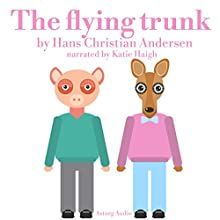The Flying trunk: Best tales and stories for kids Audiobook by Hans-Christian Andersen Narrated by Katie Haigh