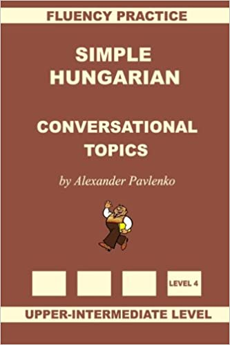 Upper-Intermediate Level Simple Hungarian Conversational Topics
