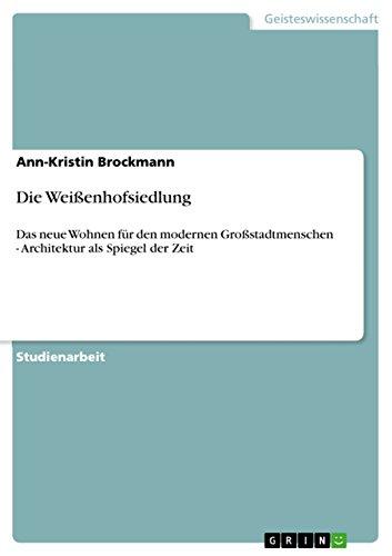 Die Weißenhofsiedlung: Das neue Wohnen für den modernen Großstadtmenschen - Architektur als Spiegel der Zeit (German Edition)