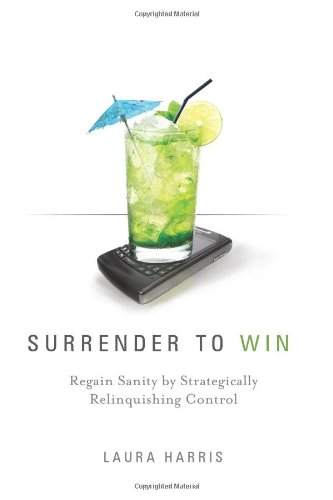 Download Surrender to Win: Regain Sanity by Strategically Relinquishing Control pdf epub