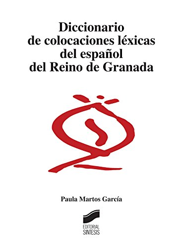 Descargar Libro Diccionario De Colocaciones Léxicas Del Español Del Reino De Granada Paula Martos García