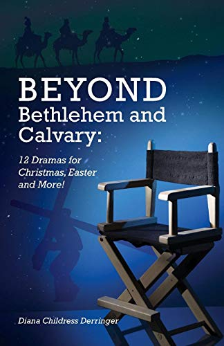 Beyond Bethlehem and Calvary: 12 Dramas for Christmas, Easter and More! ()