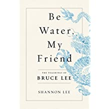 Be Water, My Friend: The Teachings of Bruce Lee