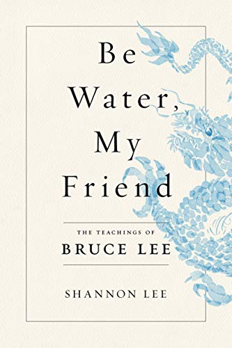 Book Cover: Be Water, My Friend: The Teachings of Bruce Lee