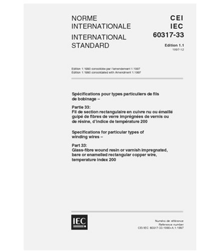 IEC 60317-33 Ed. 1.1 b:1997, Specifications for particular types of winding wires - Part 33: Glass-fibre wound resin or varnish impregnated, bare or ... copper wire, temperature index 200 pdf
