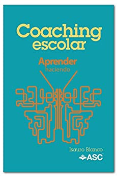 Coaching Escolar: Aprender haciendo de [Blanco, Isauro]
