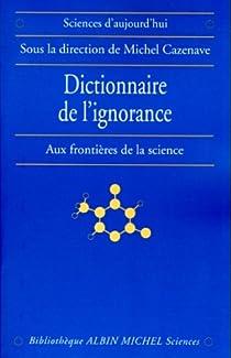 Dictionnaire de l'ignorance : Aux frontières de la science par Cazenave