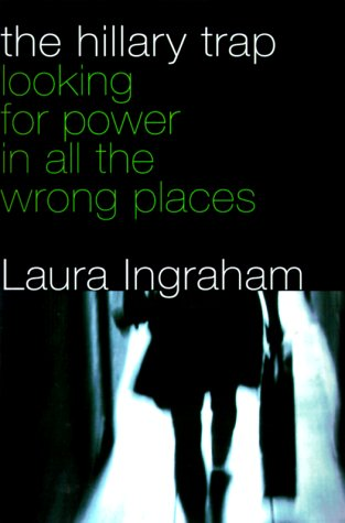 Book cover from The Hillary Trap: Looking for Power in All the Wrong Placesby Laura Ingraham