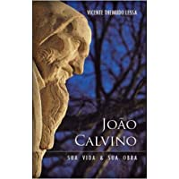 João Calvino. Sua Vida e Obra