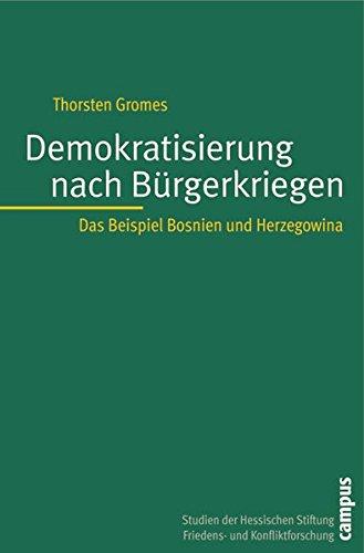 Demokratisierung nach Bürgerkriegen: Das Beispiel Bosnien und Herzegowina (Studien der Hess. Stiftung Friedens- u. Konfliktforschung)