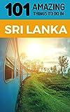 101 Amazing Things to Do in Sri Lanka: Sri Lanka Travel Guide