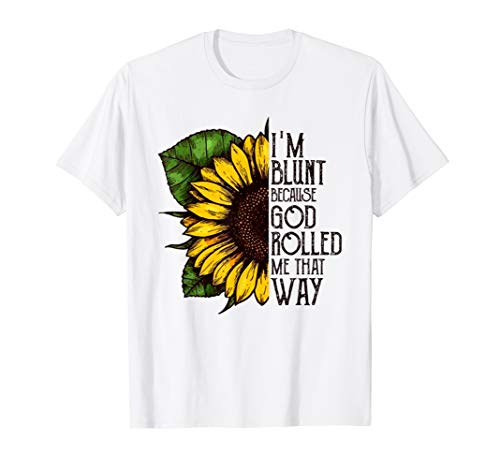 Womens Sunflower I'm Blunt Because God Rolled Me That Way T- ()