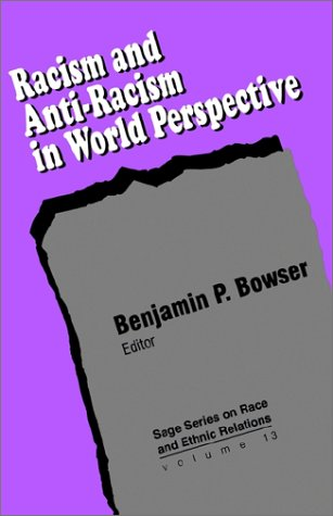 Racism and Anti-Racism in World Perspective (Sage Series on Race and Ethnic Relations, Volume 13)