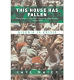 Front cover for the book This House Has Fallen: Nigeria in Crisis by Karl Maier