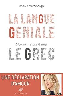 La langue géniale : 9 bonnes raisons d'aimer le grec, Marcolongo, Andrea