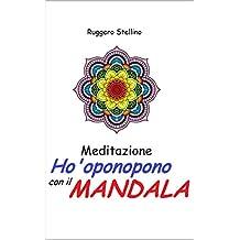 Meditazione  Ho'oponopono  con i Mandala: Meditazione ho'oponopono con mandala da colorare, per bambini e adulti. Un meraviglioso passatempo contro lo ... e del lavoro quotidiano... (Italian Edition)