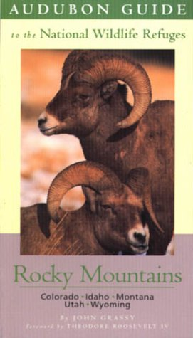 National Wildlife Refuges: Rocky Mountains: Idaho, Colorado, Montana, Utah, Wyoming (Audubon Guides to the National Wildlife Refuges) ()