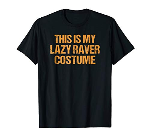 Lazy raver Halloween Shirt Easy Lazy Last Minute Costume for $<!--$16.95-->