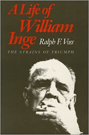 A Life of William Inge: Strains of Triumph