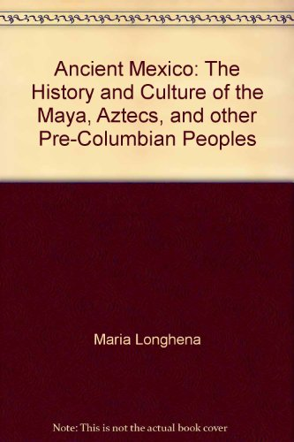 Ancient Mexico: The History and Culture of the Maya, Aztecs, and other Pre-Columbian Peoples